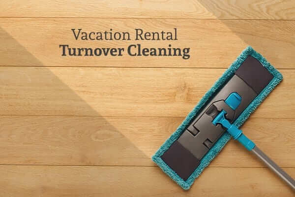 Prepare for Guests with a Vacation Rental Turnover Cleaning
