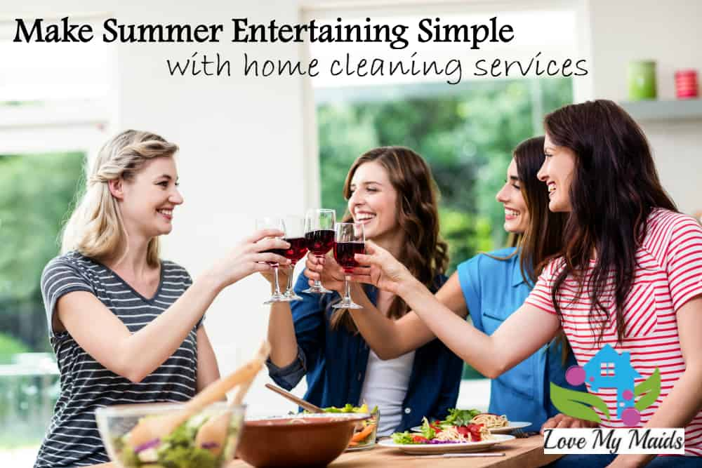 make summer entertaining simple with home cleaning services