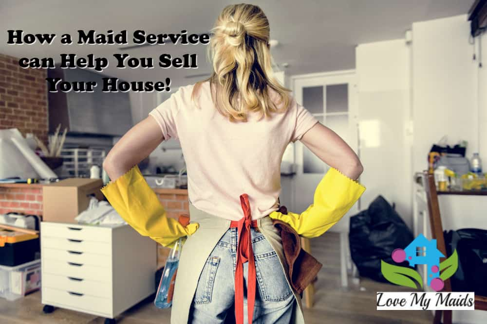 How A Maid Service Can Help You Sell Your House