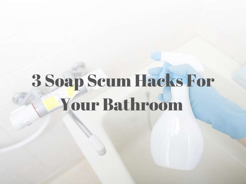 3 Earth-Friendly Soap Scum Hacks To Make Your Bathroom Shine
