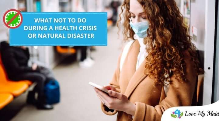 Love My Maids - What NOT To Do During A Health Crisis Or Natural Disaster